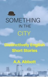 Something In The City is a free ebook of AA Abbott's short stories