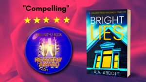 Compelling 5 star psychological thriller BRIGHT LIES has won a Chills With A Book Readers' Award for its suspense-filled domestic noir