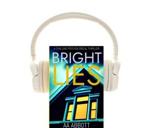 AA Abbott's Chilling Psychological Thriller BRIGHT LIES is now available on audiobook so you can listen through headphones